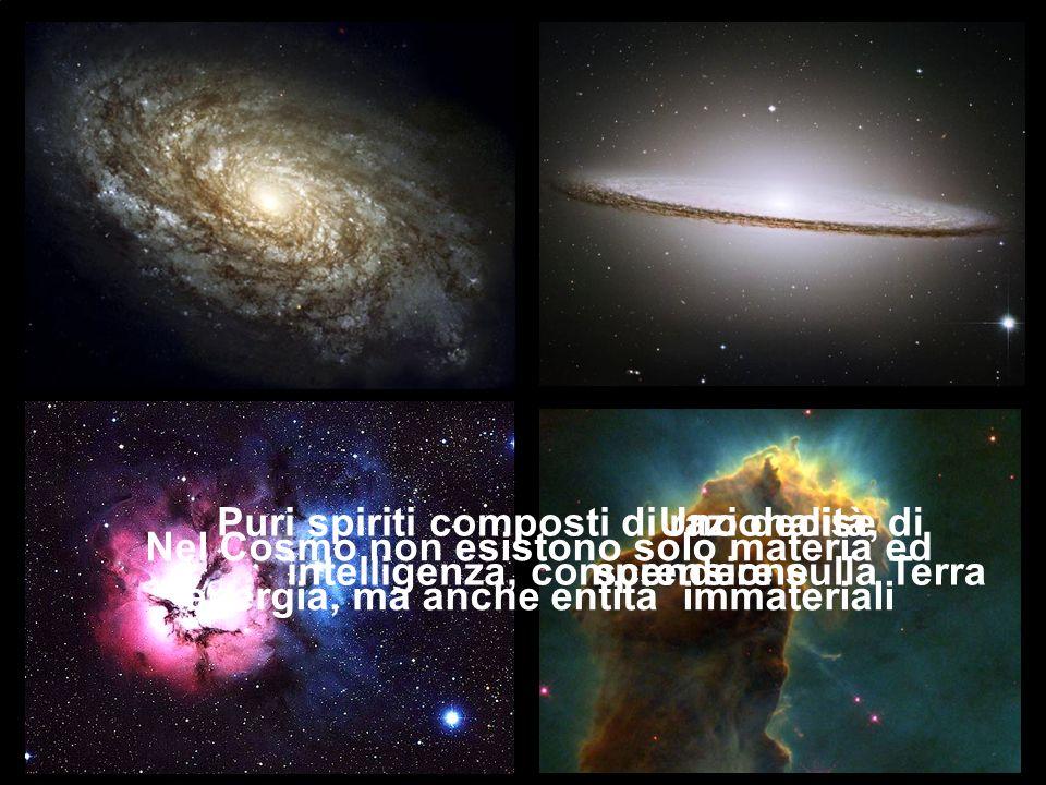 Nel Cosmo non esistono solo materia ed energia, ma anche entità immateriali Puri spiriti composti di razionalità, intelligenza, comprensione Uno decise di scendere sulla Terra