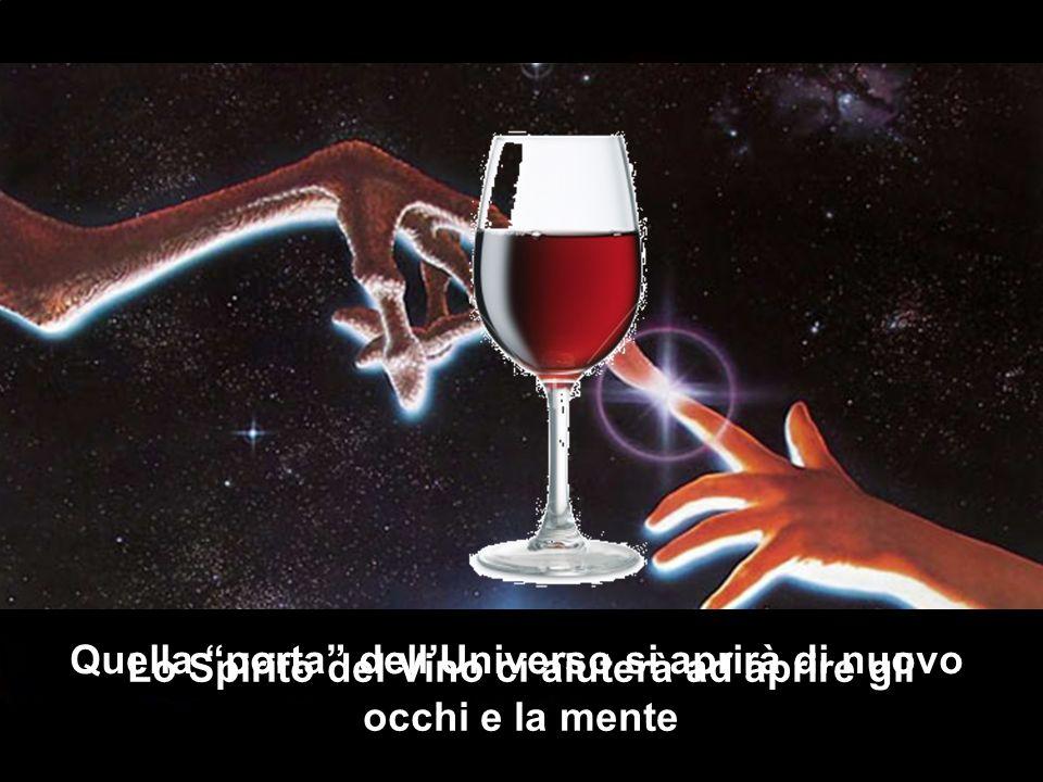 Quella porta dellUniverso si aprirà di nuovo Lo Spirito del Vino ci aiuterà ad aprire gli occhi e la mente