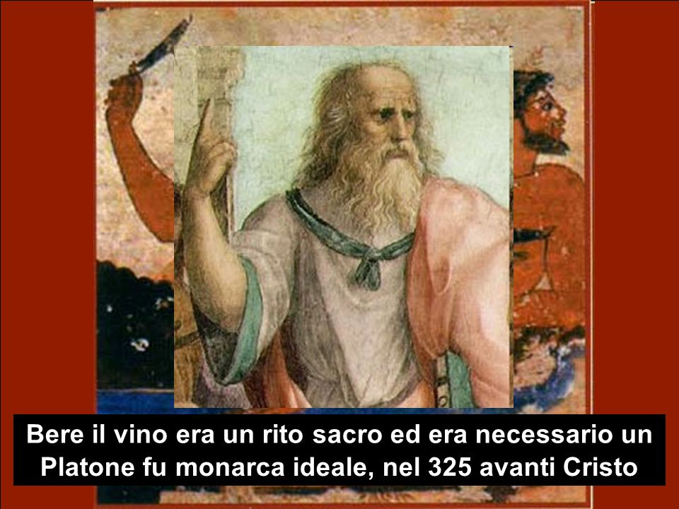 Infine entrò nei salotti del pensiero: i Simposi Bere il vino era un rito sacro ed era necessario un re che ne gestisse la distribuzione Platone fu monarca ideale, nel 325 avanti Cristo