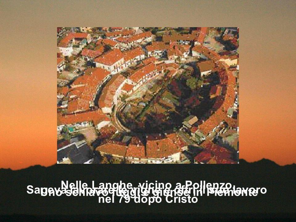 Uno schiavo fuggì e giunse in Piemonte Sapeva lavorare le vigne e offrì il suo lavoro Nelle Langhe, vicino a Pollenzo, nel 79 dopo Cristo