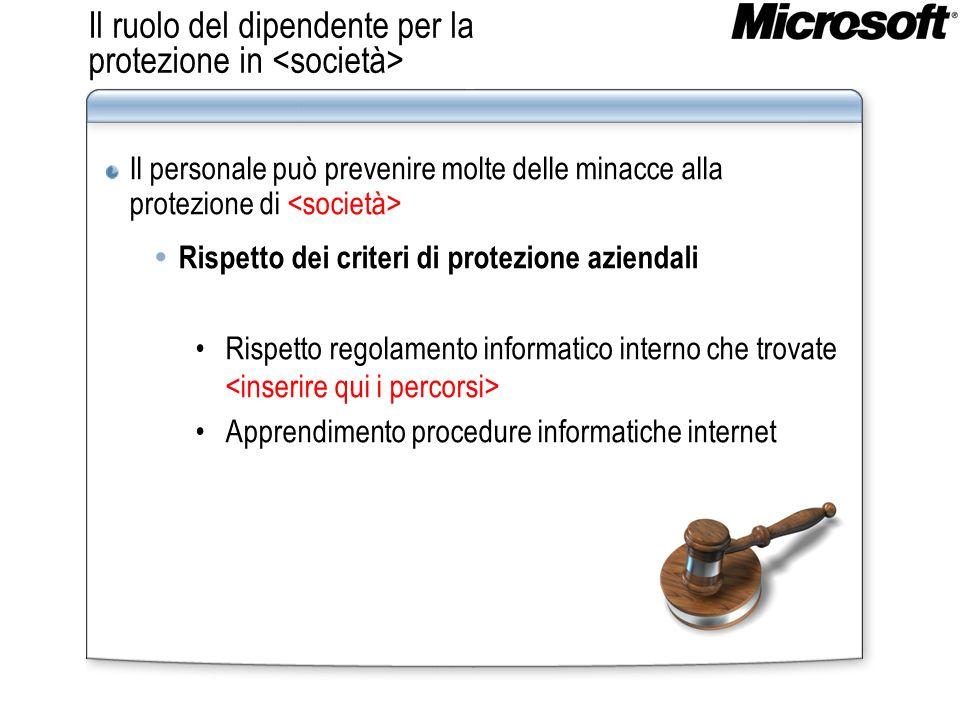 Il ruolo del dipendente per la protezione in Il personale può prevenire molte delle minacce alla protezione di Rispetto dei criteri di protezione aziendali Rispetto regolamento informatico interno che trovate Apprendimento procedure informatiche internet