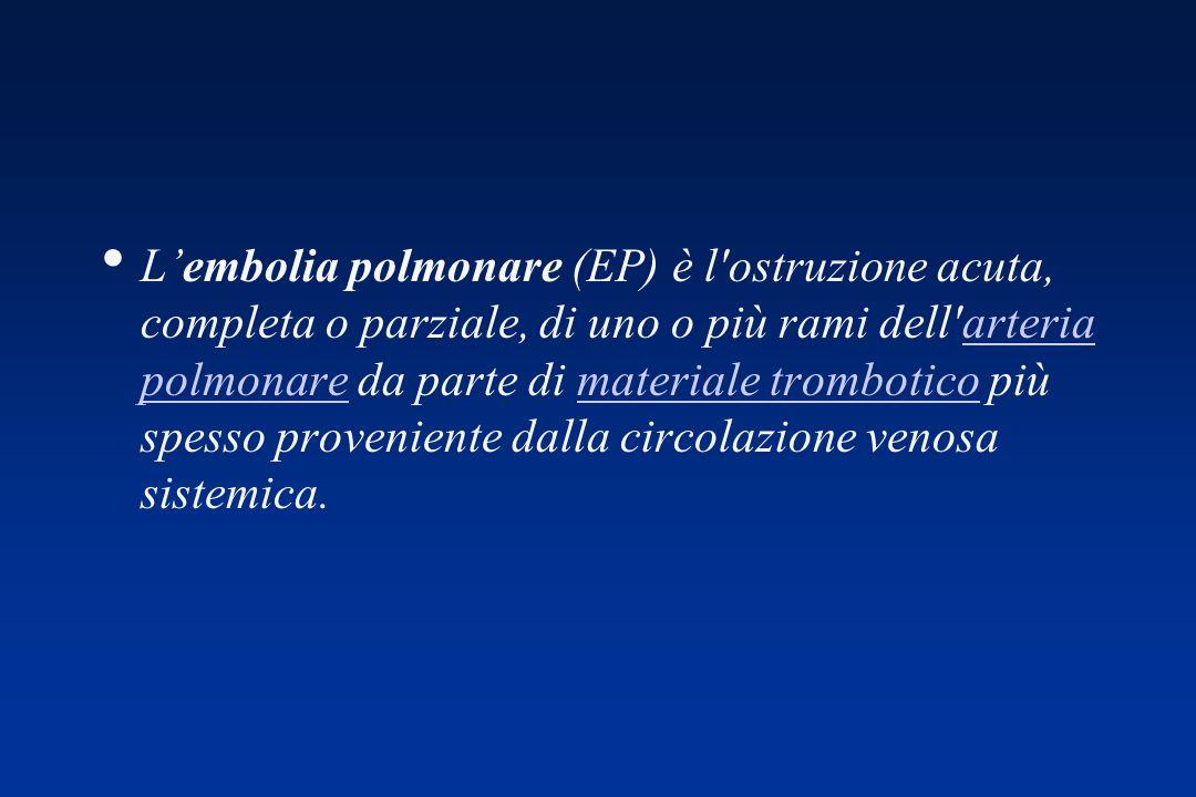 Lembolia polmonare (EP) è l ostruzione acuta, completa o parziale, di uno o più rami dell arteria polmonare da parte di materiale trombotico più spesso proveniente dalla circolazione venosa sistemica.arteria polmonaremateriale trombotico