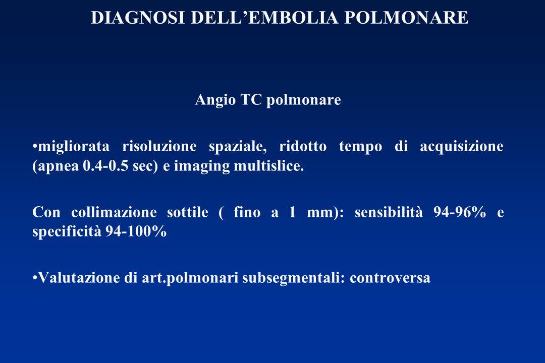 DIAGNOSI DELLEMBOLIA POLMONARE Angio TC polmonare migliorata risoluzione spaziale, ridotto tempo di acquisizione (apnea 0.4-0.5 sec) e imaging multislice.