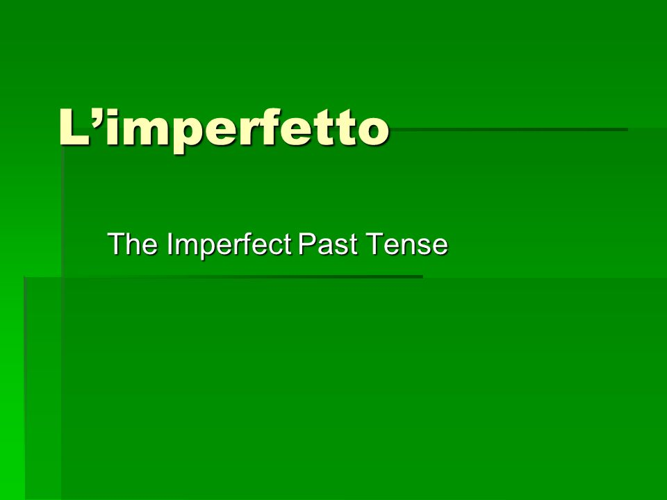 Limperfetto The Imperfect Past Tense