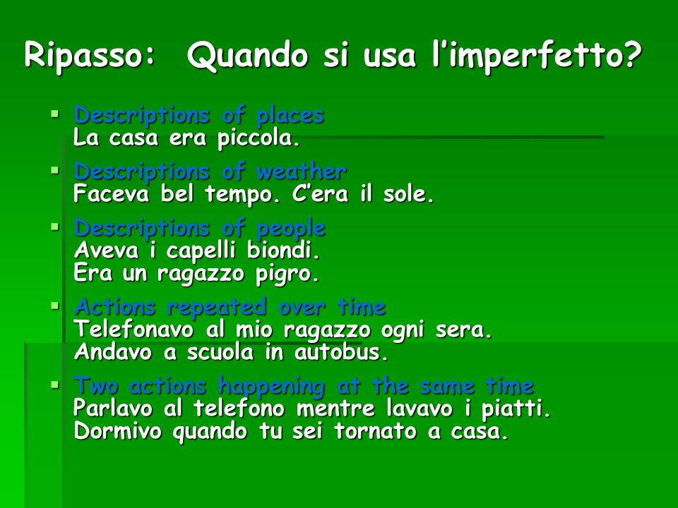 Ripasso: Quando si usa limperfetto? Descriptions of places La casa era piccola. Descriptions of places La casa era piccola. Descriptions of weather Fa