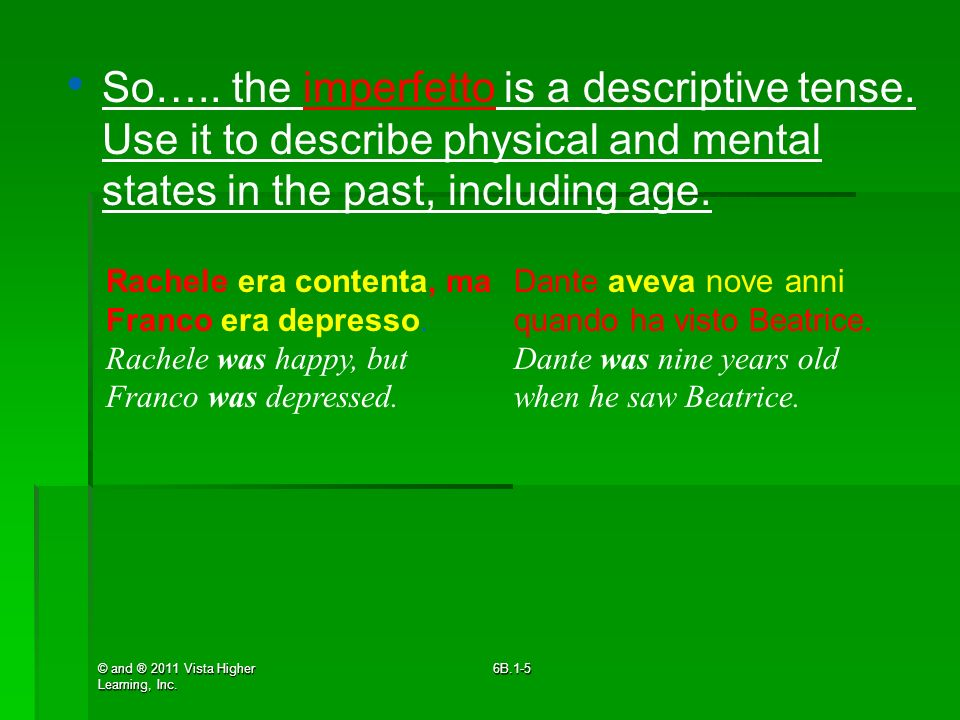 © and ® 2011 Vista Higher Learning, Inc. 6B.1-5 Rachele era contenta, ma Franco era depresso. Rachele was happy, but Franco was depressed. Dante aveva