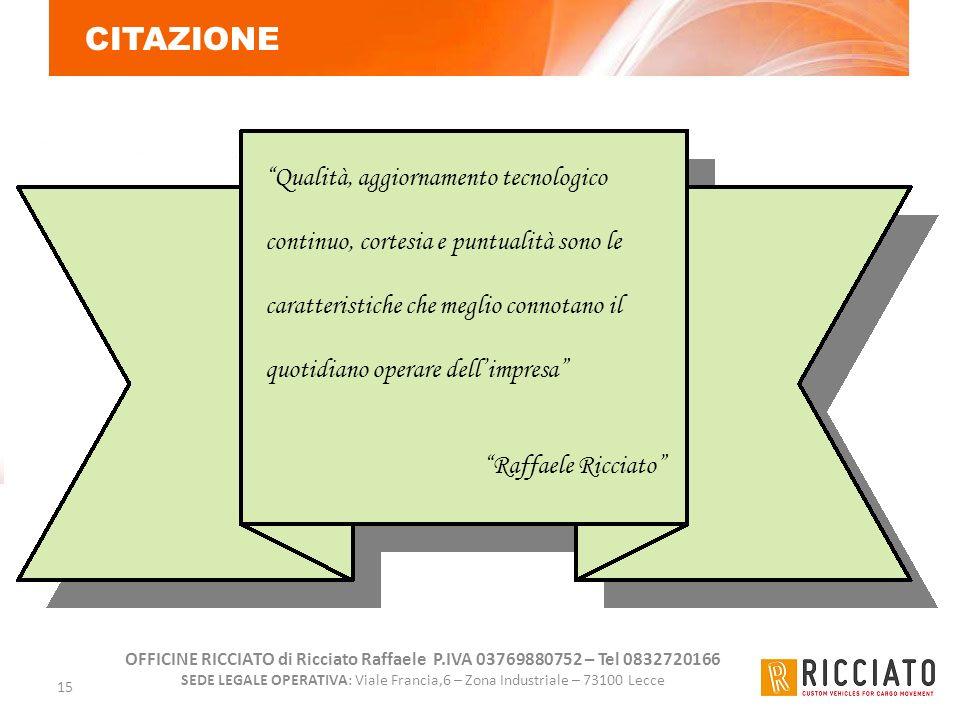 OFFICINE RICCIATO di Ricciato Raffaele P.IVA 03769880752 – Tel 0832720166 SEDE LEGALE OPERATIVA: Viale Francia,6 – Zona Industriale – 73100 Lecce 15 C