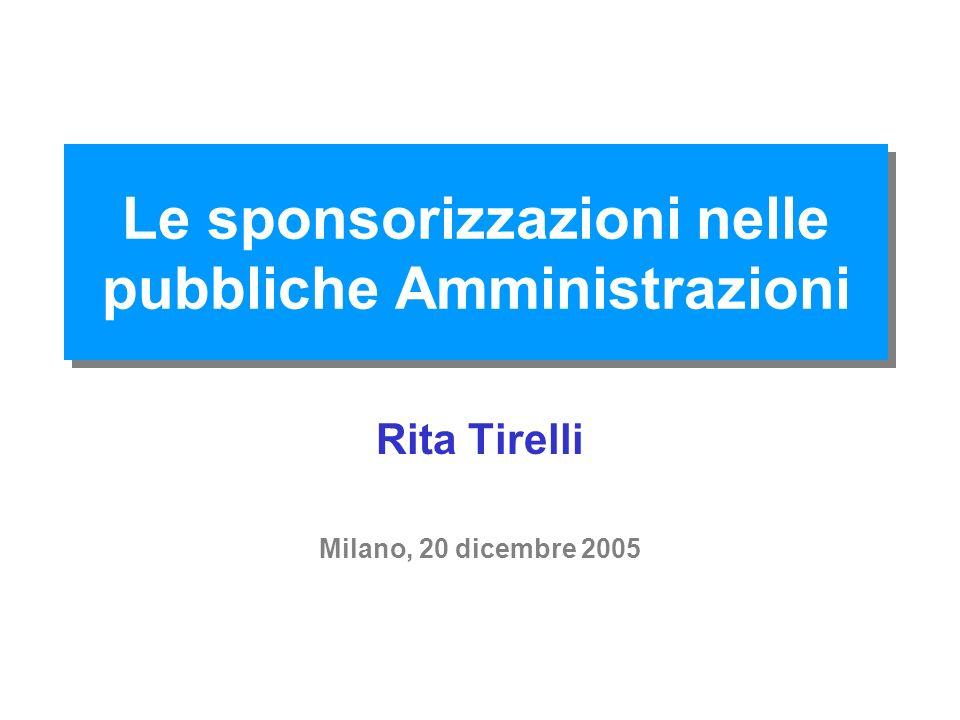 Le sponsorizzazioni nelle pubbliche Amministrazioni Rita Tirelli Milano, 20 dicembre 2005