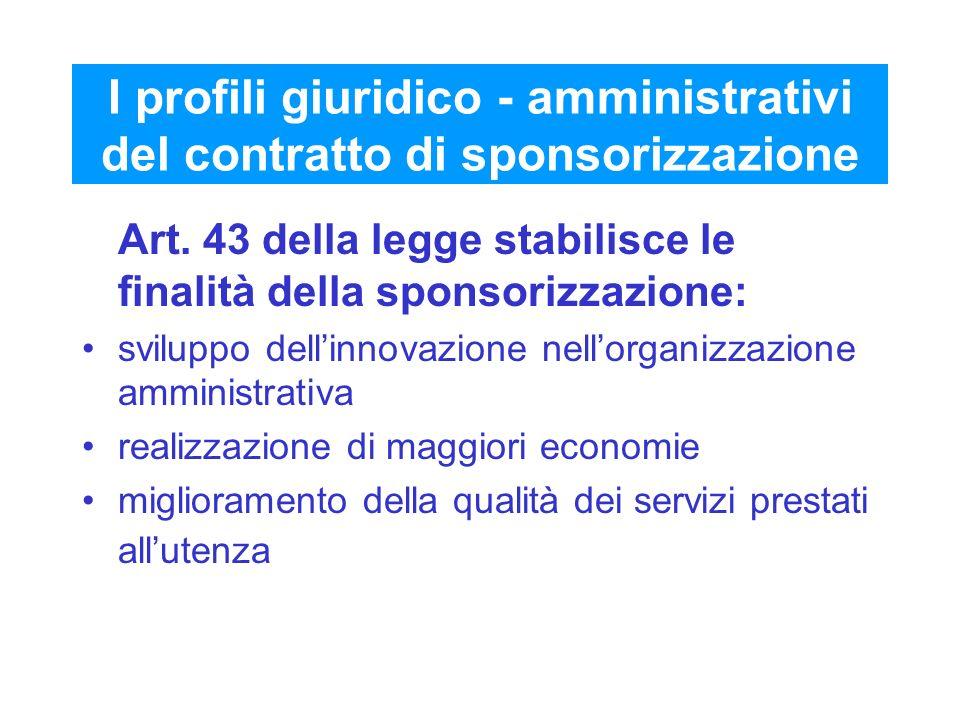 I profili giuridico - amministrativi del contratto di sponsorizzazione Art. 43 della legge stabilisce le finalità della sponsorizzazione: sviluppo del