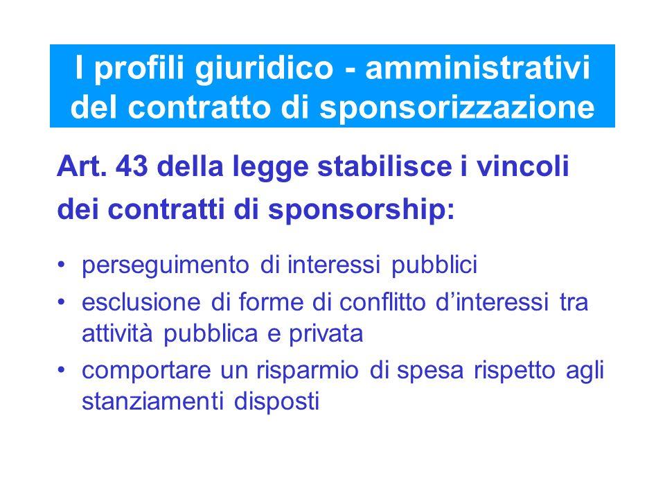 I profili giuridico - amministrativi del contratto di sponsorizzazione Art. 43 della legge stabilisce i vincoli dei contratti di sponsorship: persegui