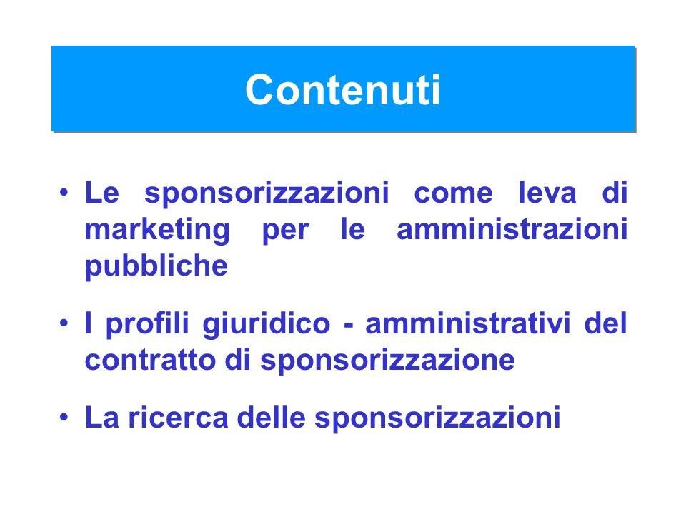 Contenuti Le sponsorizzazioni come leva di marketing per le amministrazioni pubbliche I profili giuridico - amministrativi del contratto di sponsorizz