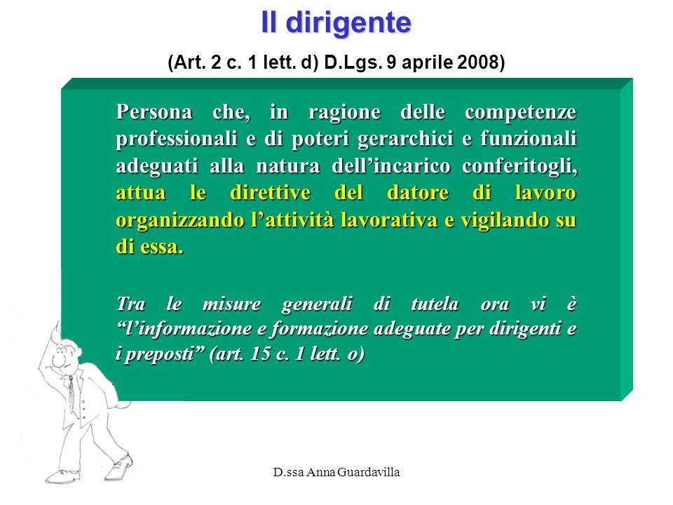 D.ssa Anna Guardavilla Il dirigente (Art. 2 c. 1 lett. d) D.Lgs. 9 aprile 2008) Persona che, in ragione delle competenze professionali e di poteri ger