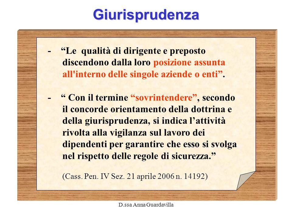 D.ssa Anna Guardavilla Giurisprudenza - Le qualità di dirigente e preposto discendono dalla loro posizione assunta all'interno delle singole aziende o
