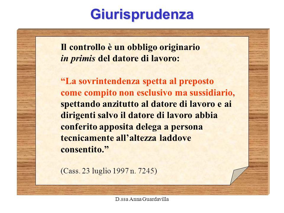 D.ssa Anna Guardavilla Giurisprudenza Il controllo è un obbligo originario in primis del datore di lavoro: La sovrintendenza spetta al preposto come c