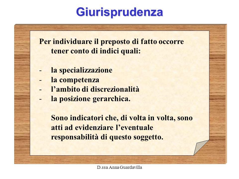 D.ssa Anna Guardavilla Giurisprudenza Per individuare il preposto di fatto occorre tener conto di indici quali: -la specializzazione -la competenza -l