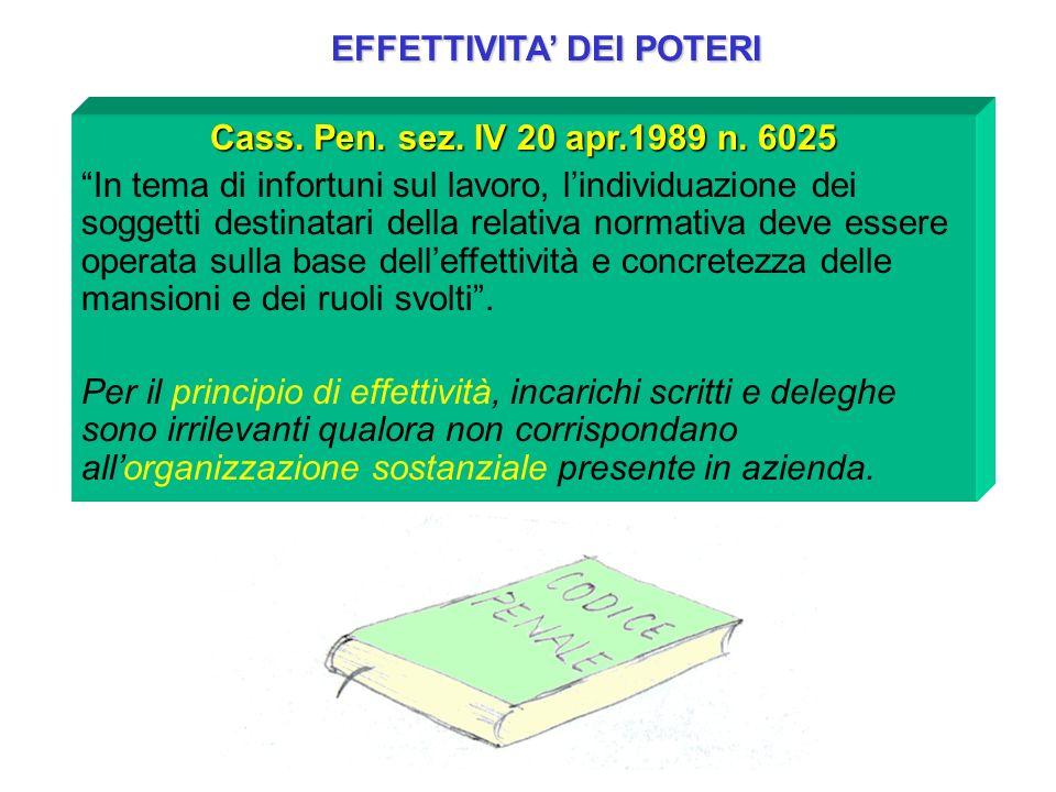 EFFETTIVITA DEI POTERI Cass. Pen. sez. IV 20 apr.1989 n. 6025 In tema di infortuni sul lavoro, lindividuazione dei soggetti destinatari della relativa