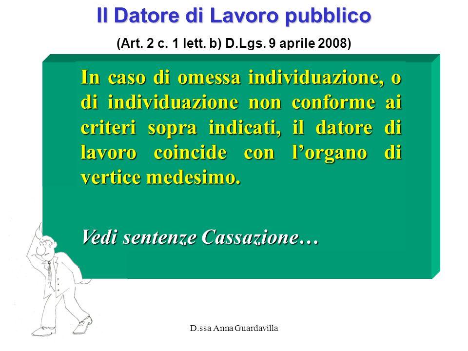 D.ssa Anna Guardavilla Il Datore di Lavoro pubblico (Art. 2 c. 1 lett. b) D.Lgs. 9 aprile 2008) In caso di omessa individuazione, o di individuazione