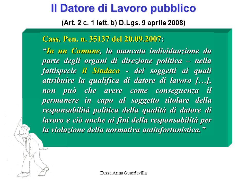 D.ssa Anna Guardavilla Il Datore di Lavoro pubblico (Art. 2 c. 1 lett. b) D.Lgs. 9 aprile 2008) Cass. Pen. n. 35137 del 20.09.2007: In un Comune, la m