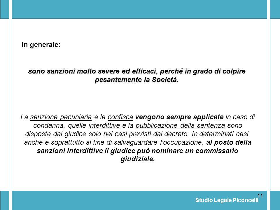 Studio Legale Piconcelli 11 In generale: La sanzione pecuniaria e la confisca vengono sempre applicate in caso di condanna, quelle interdittive e la p