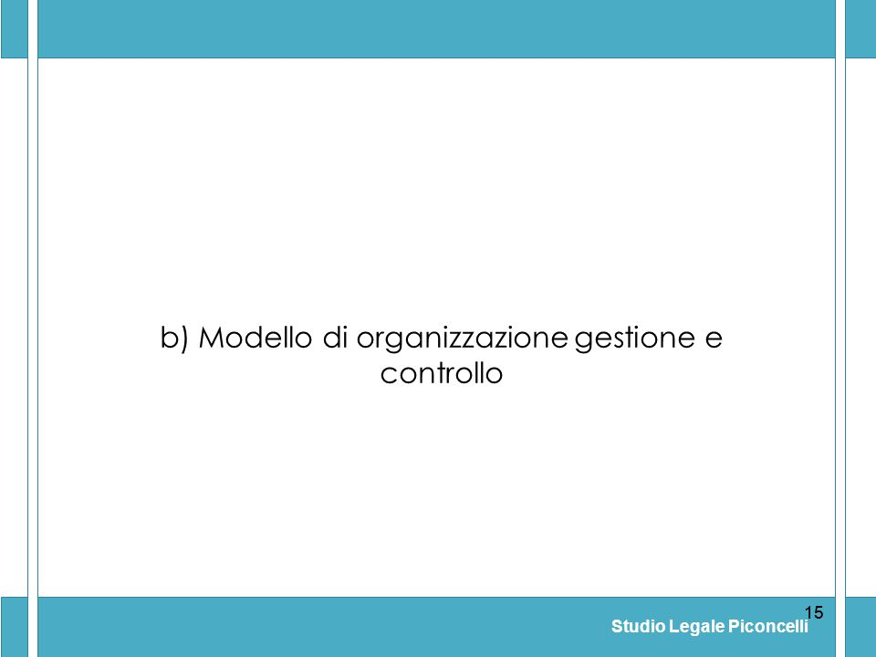 Studio Legale Piconcelli 15 b) Modello di organizzazione gestione e controllo