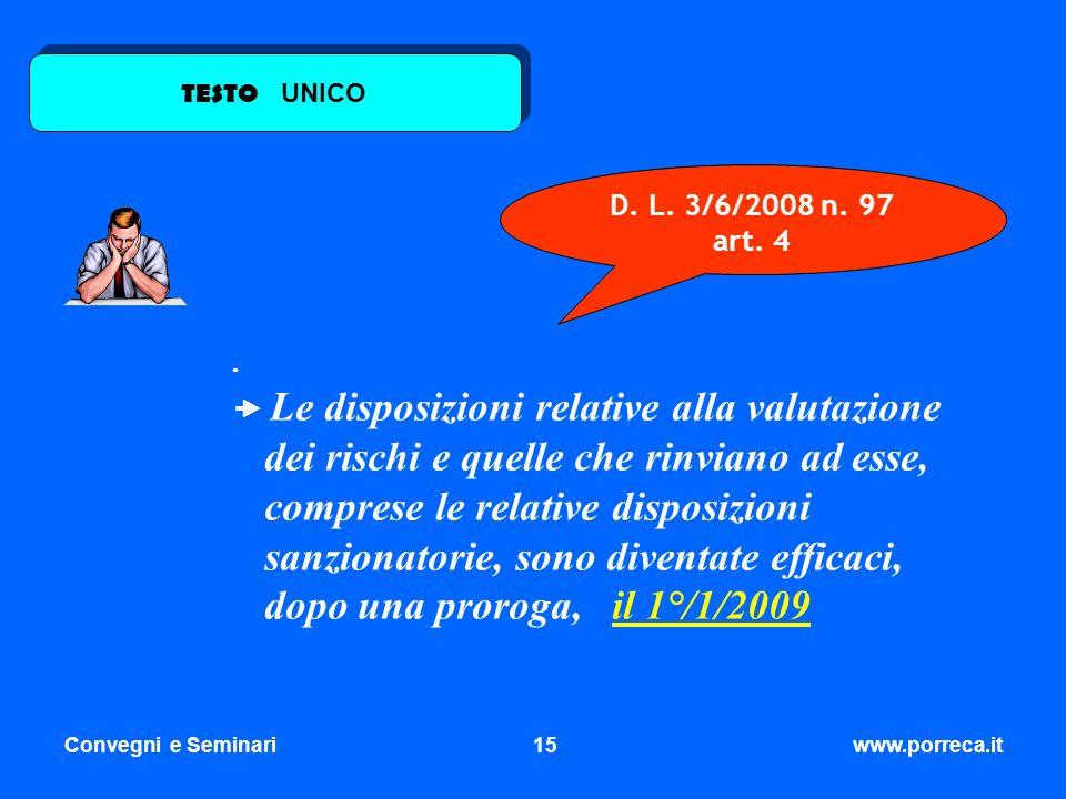 Convegni e Seminari15www.porreca.it D. L. 3/6/2008 n. 97 art. 4. Le disposizioni relative alla valutazione dei rischi e quelle che rinviano ad esse, c