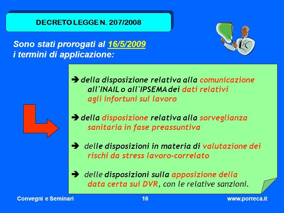 Convegni e Seminari16www.porreca.it Sono stati prorogati al 16/5/2009 i termini di applicazione: della disposizione relativa alla comunicazione all'IN
