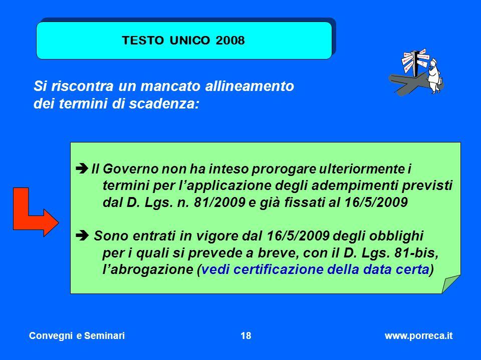 Convegni e Seminari18www.porreca.it TESTO UNICO 2008 Si riscontra un mancato allineamento dei termini di scadenza: Il Governo non ha inteso prorogare