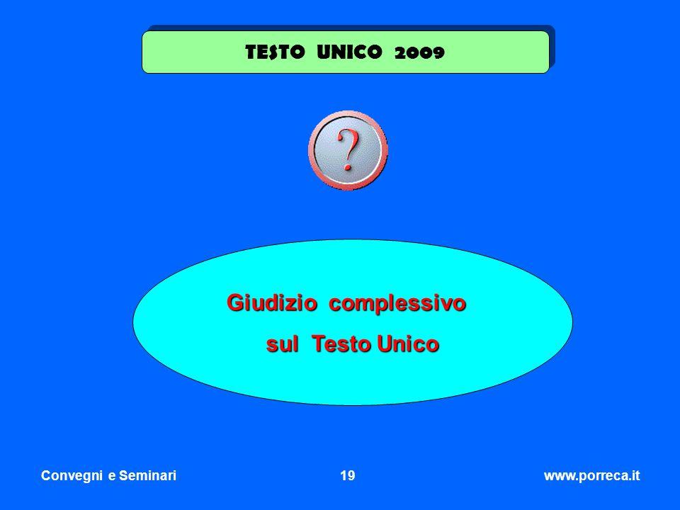 Convegni e Seminari19www.porreca.it Giudizio complessivo sul Testo Unico TESTO UNICO 2009