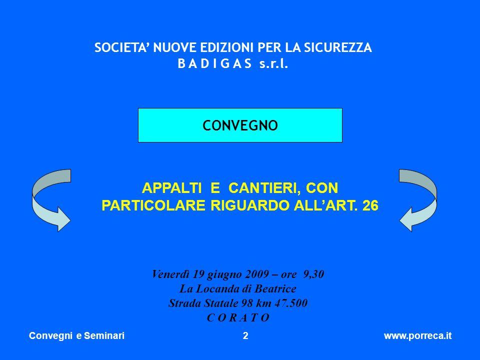 Convegni e Seminari2www.porreca.it SOCIETA NUOVE EDIZIONI PER LA SICUREZZA B A D I G A S s.r.l. APPALTI E CANTIERI, CON PARTICOLARE RIGUARDO ALLART. 2