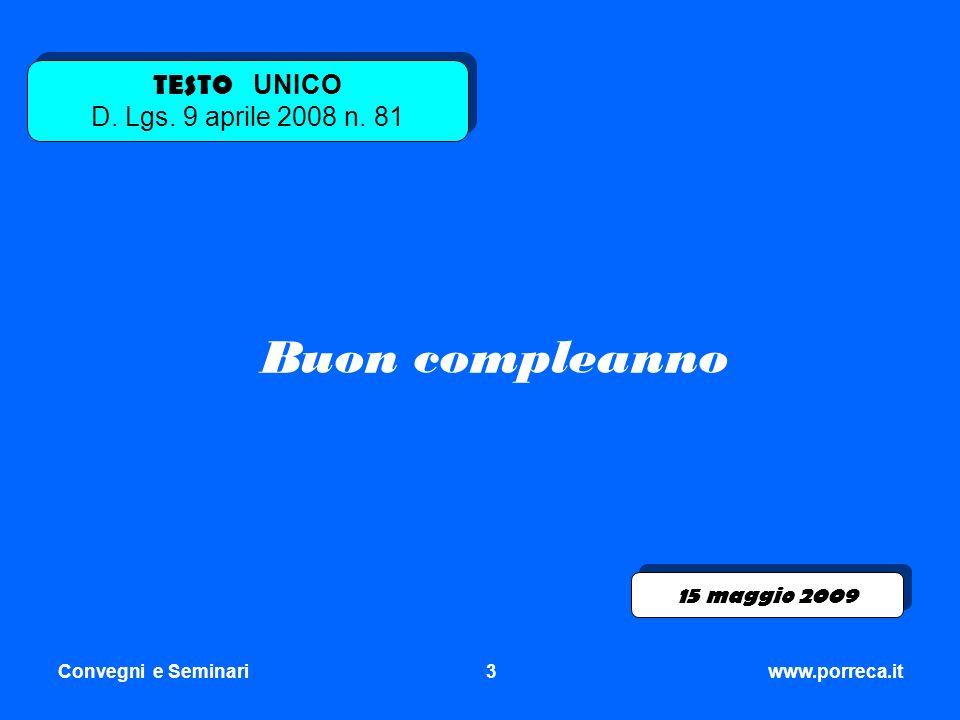 Convegni e Seminari3www.porreca.it Buon compleanno 15 maggio 2009 TESTO UNICO D. Lgs. 9 aprile 2008 n. 81