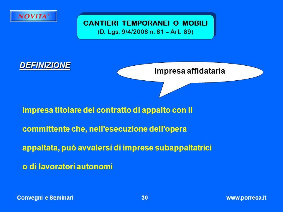 Convegni e Seminari30www.porreca.it CANTIERI TEMPORANEI O MOBILI (D. Lgs. 9/4/2008 n. 81 – Art. 89) DEFINIZIONE Impresa affidataria impresa titolare d