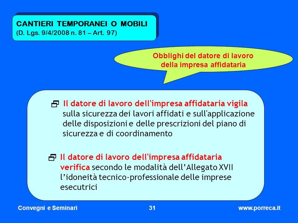 Convegni e Seminari31www.porreca.it CANTIERI TEMPORANEI O MOBILI (D. Lgs. 9/4/2008 n. 81 – Art. 97) Obblighi del datore di lavoro della impresa affida