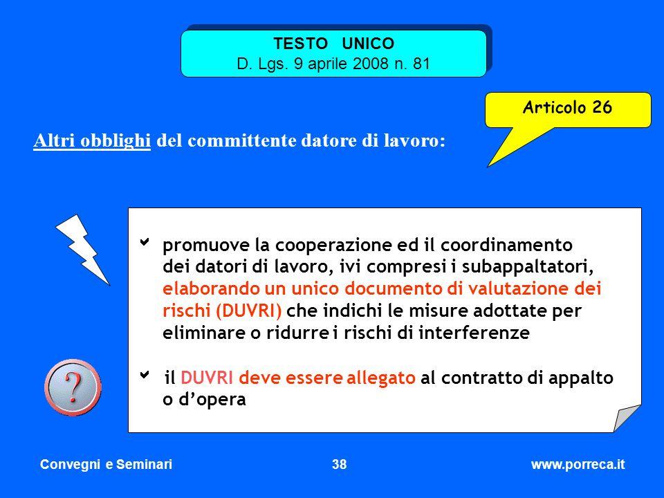 Convegni e Seminari38www.porreca.it Articolo 26 TESTO UNICO D. Lgs. 9 aprile 2008 n. 81 Altri obblighi del committente datore di lavoro: promuove la c