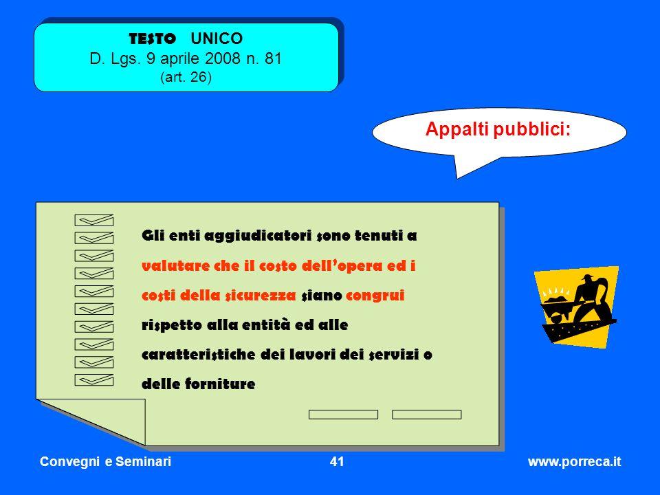 Convegni e Seminari41www.porreca.it Appalti pubblici: Gli enti aggiudicatori sono tenuti a valutare che il costo dellopera ed i costi della sicurezza