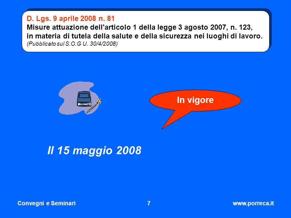 Convegni e Seminari7www.porreca.it D. Lgs. 9 aprile 2008 n. 81 Misure attuazione dell'articolo 1 della legge 3 agosto 2007, n. 123, in materia di tute