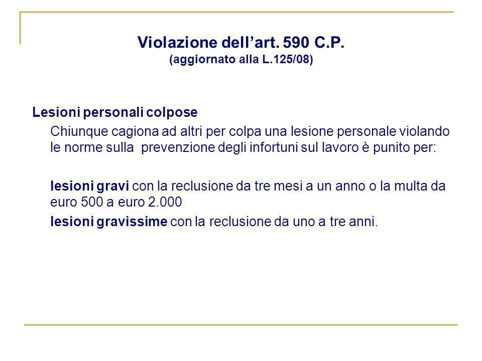 Violazione dellart. 590 C.P. (aggiornato alla L.125/08) Lesioni personali colpose Chiunque cagiona ad altri per colpa una lesione personale violando l