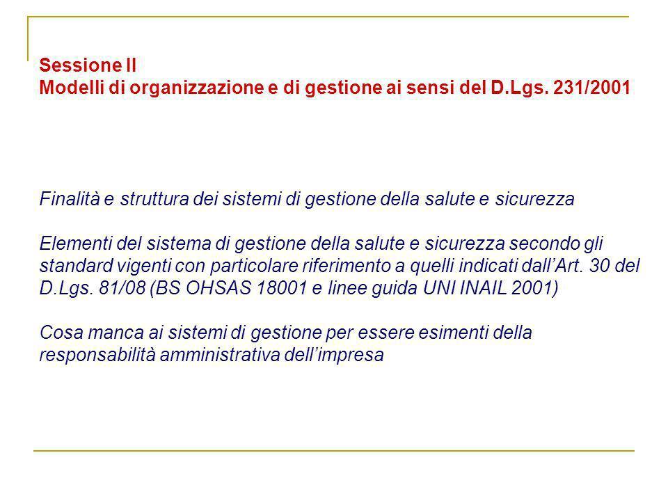 Sessione II Modelli di organizzazione e di gestione ai sensi del D.Lgs. 231/2001 Finalità e struttura dei sistemi di gestione della salute e sicurezza
