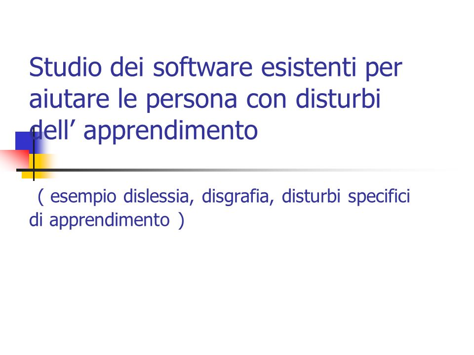 Studio dei software esistenti per aiutare le persona con disturbi dell apprendimento ( esempio dislessia, disgrafia, disturbi specifici di apprendimen