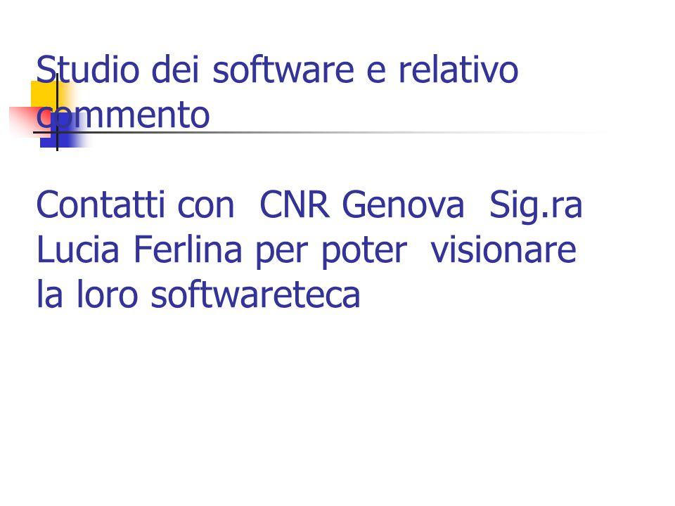 Studio dei software e relativo commento Contatti con CNR Genova Sig.ra Lucia Ferlina per poter visionare la loro softwareteca