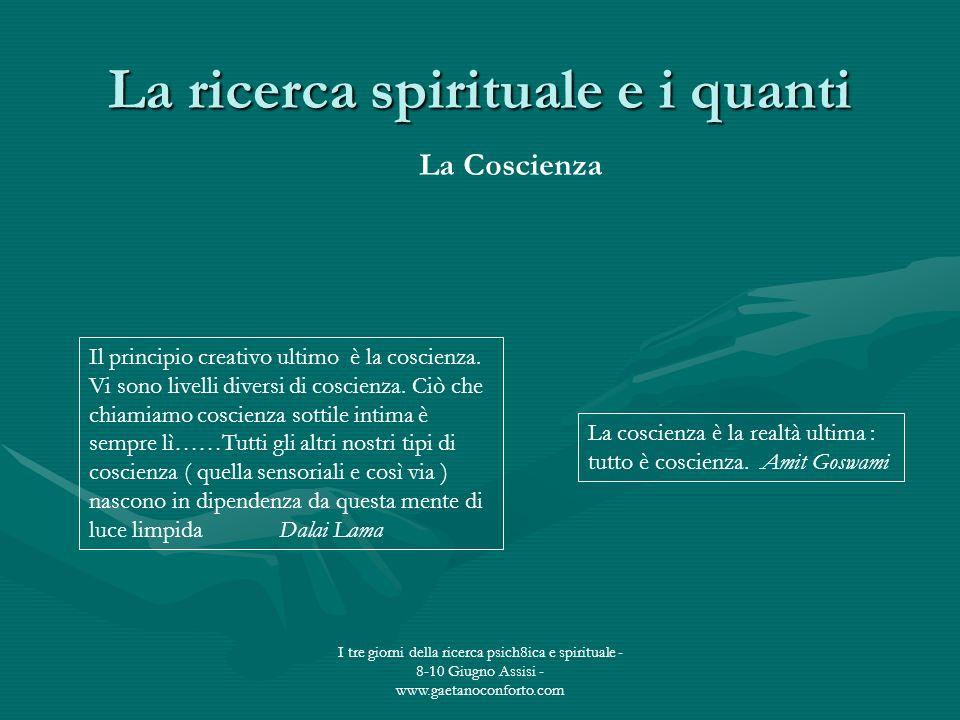 I tre giorni della ricerca psich8ica e spirituale - 8-10 Giugno Assisi - www.gaetanoconforto.com La ricerca spirituale e i quanti Il principio creativ
