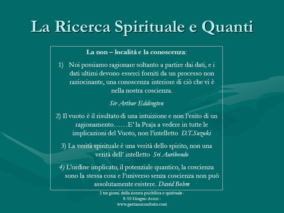 I tre giorni della ricerca psich8ica e spirituale - 8-10 Giugno Assisi - www.gaetanoconforto.com La Ricerca Spirituale e Quanti La non – località e la