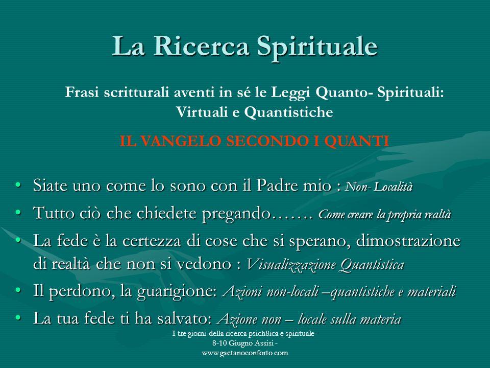I tre giorni della ricerca psich8ica e spirituale - 8-10 Giugno Assisi - www.gaetanoconforto.com La Ricerca Spirituale Siate uno come lo sono con il P