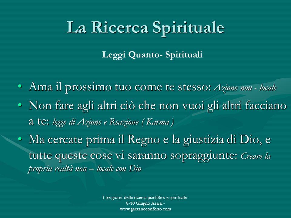 I tre giorni della ricerca psich8ica e spirituale - 8-10 Giugno Assisi - www.gaetanoconforto.com La Ricerca Spirituale Ama il prossimo tuo come te ste