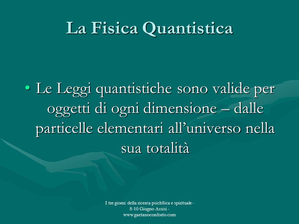 I tre giorni della ricerca psich8ica e spirituale - 8-10 Giugno Assisi - www.gaetanoconforto.com La Fisica Quantistica Le Leggi quantistiche sono vali