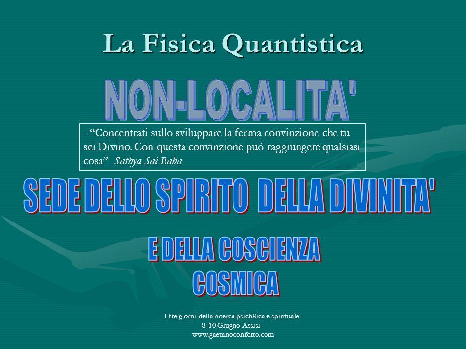 I tre giorni della ricerca psich8ica e spirituale - 8-10 Giugno Assisi - www.gaetanoconforto.com La Fisica Quantistica - Concentrati sullo sviluppare