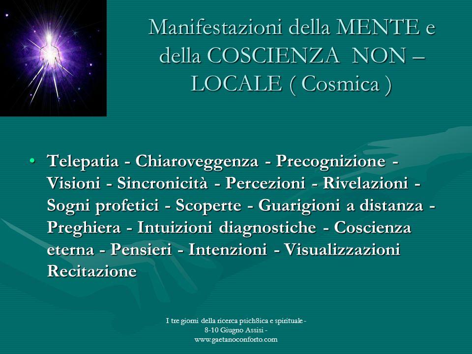 I tre giorni della ricerca psich8ica e spirituale - 8-10 Giugno Assisi - www.gaetanoconforto.com Manifestazioni della MENTE e della COSCIENZA NON – LO