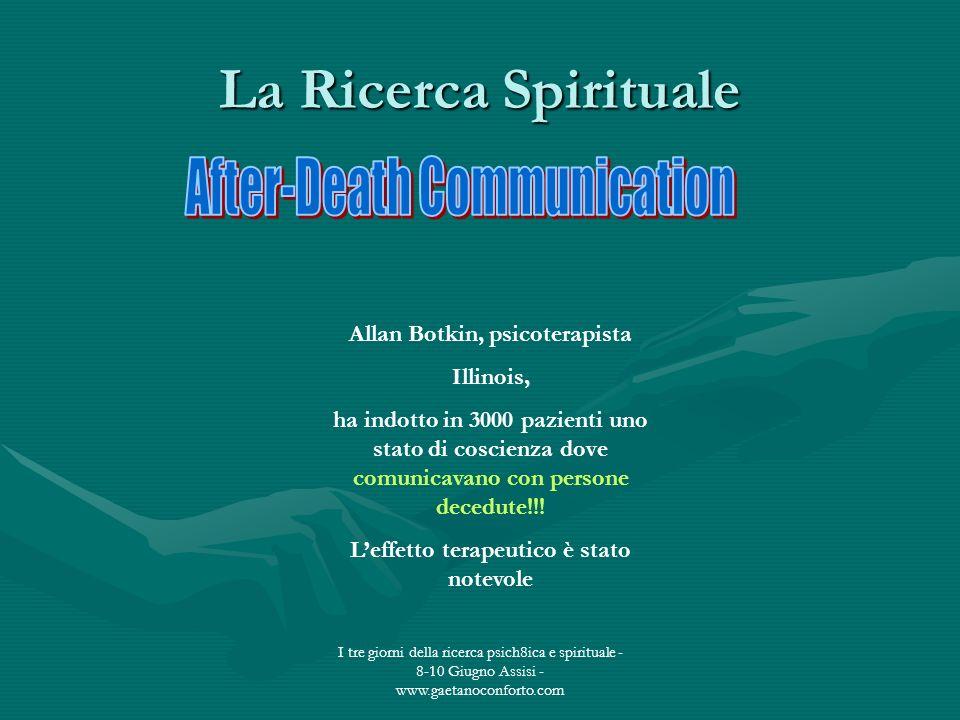 I tre giorni della ricerca psich8ica e spirituale - 8-10 Giugno Assisi - www.gaetanoconforto.com La Ricerca Spirituale Allan Botkin, psicoterapista Il