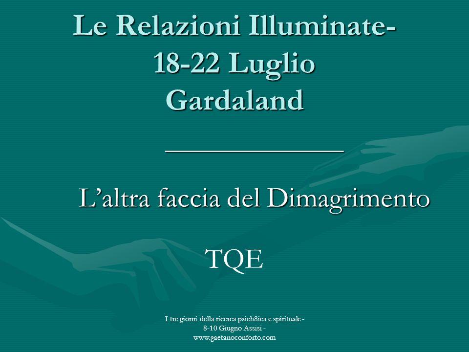 I tre giorni della ricerca psich8ica e spirituale - 8-10 Giugno Assisi - www.gaetanoconforto.com Le Relazioni Illuminate- 18-22 Luglio Gardaland _____