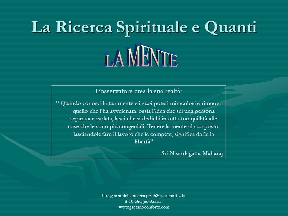 I tre giorni della ricerca psich8ica e spirituale - 8-10 Giugno Assisi - www.gaetanoconforto.com La Ricerca Spirituale e Quanti Losservatore crea la s