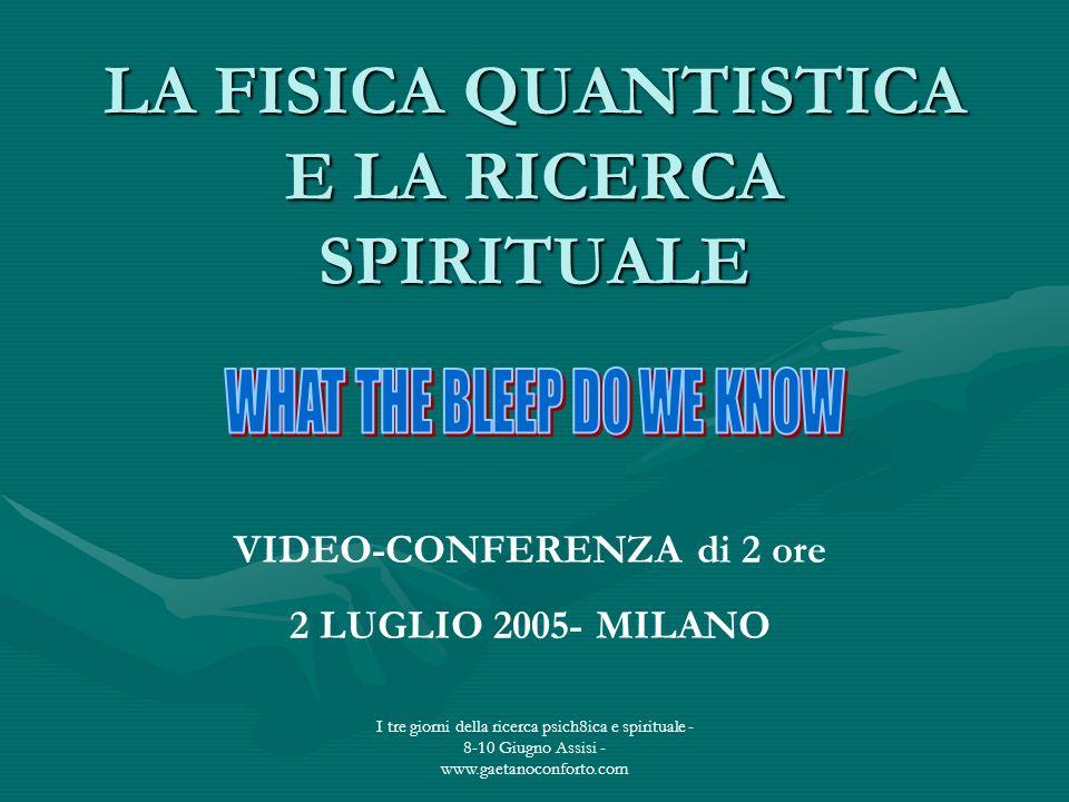 I tre giorni della ricerca psich8ica e spirituale - 8-10 Giugno Assisi - www.gaetanoconforto.com LA FISICA QUANTISTICA E LA RICERCA SPIRITUALE VIDEO-C